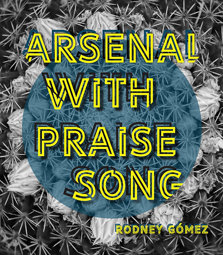 Arsenal With Praise Song, poems by Rodney Gómez