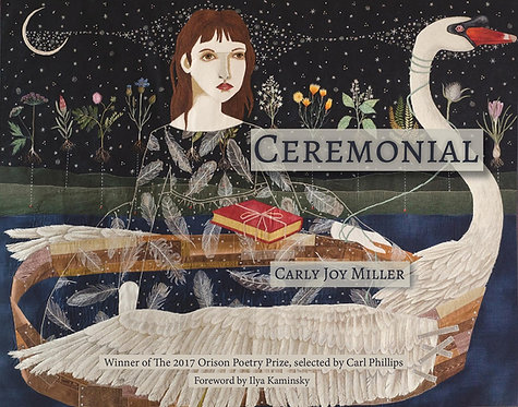 Ceremonial, poems by Carly Joy Miller