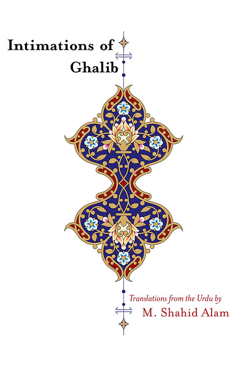 Intimations of Ghalib, translations from the Urdu by M. Shahid Alam