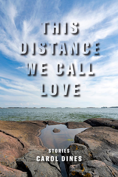 This Distance We Call Love, stories by Carol Dines