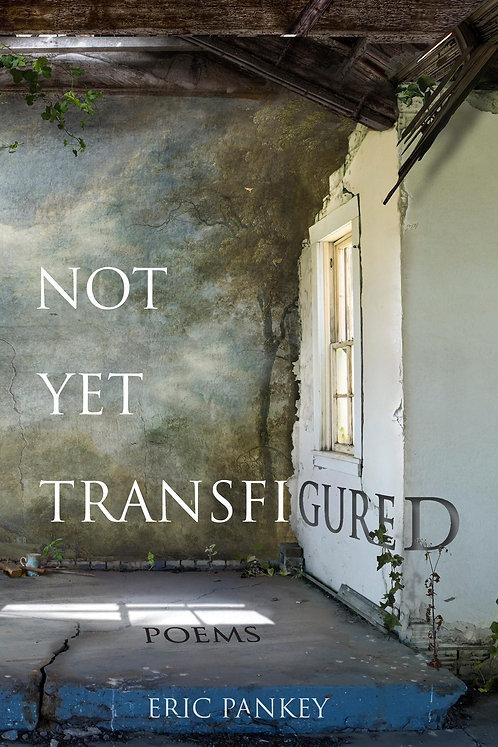 Not Yet Transfigured, poems by Eric Pankey