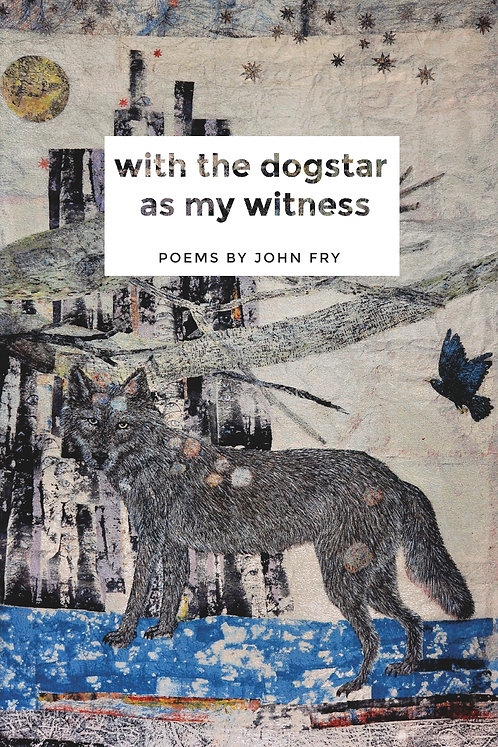 With the Dogstar as My Witness, poems by John Fry