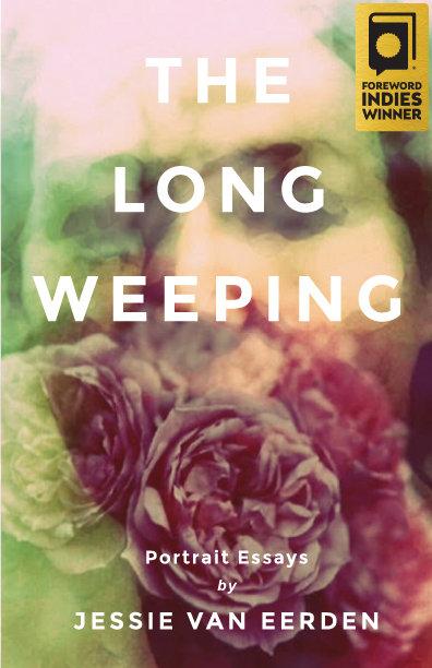 The Long Weeping: Portrait Essays, by Jessie van Eerden