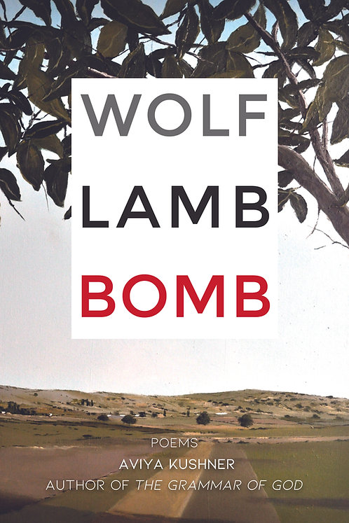Wolf Lamb Bomb, poems by Aviya Kushner