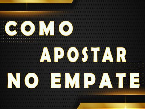 COMO APOSTAR NO EMPATE