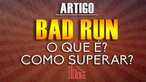 O que é a Bad Run e como superar?