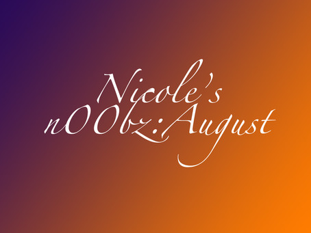 Editor's Playlist: Nicole's n00bz August 2k16