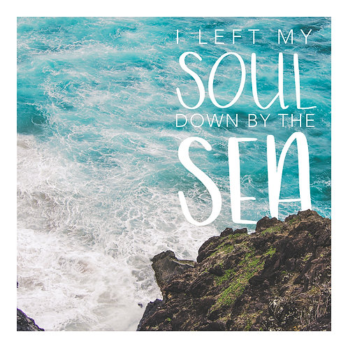 I Left My Soul Down By The Sea