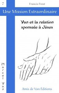 """Vol.7 : """"Van et la relation sponsale à Jésus"""""""