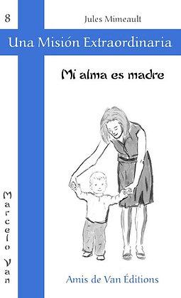 """8. Una misión extraordinaria vol.8: """"Mi alma es madre"""""""