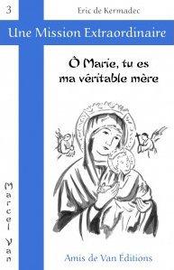 "Vol.3 : ""Ô Marie, tu es ma véritable mère"""