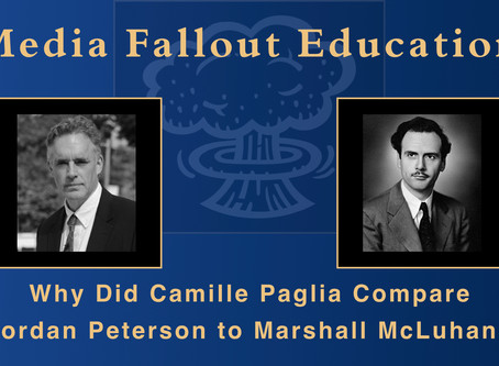 Media Fallout And Education - Paglia, Peterson, and McLuhan