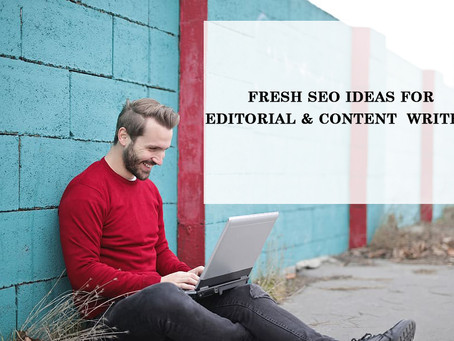 It's 2020 - Here are some fresh SEO ideas for Editorial And Content Writers !