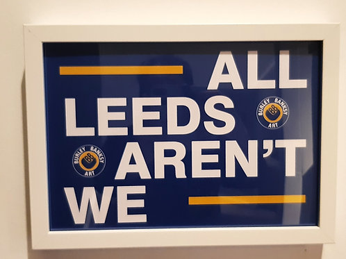 ALL LEEDS AREN'T WE A4 framed print. White or black frame.