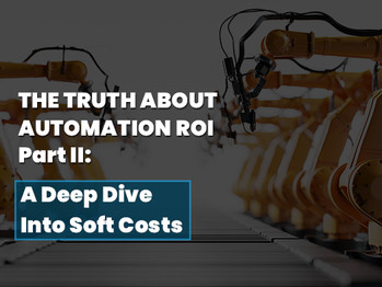 The Truth About Automation ROI Part II: A Deep Dive Into Soft Costs