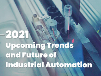 2021 Upcoming Trends and Future of Industrial Automation