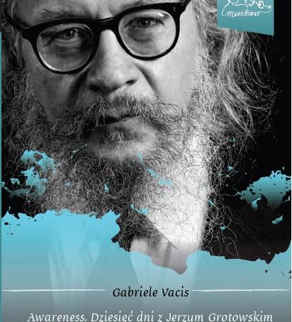 """Henryk Mazurkiewicz o """"Awareness. Dziesięć dni z Jerzym Grotowskim"""" Gabriela Vacisa"""