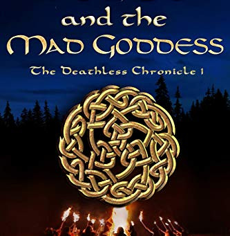 Celts and the Mad Goddess (The Deathless Chronicle 1)
