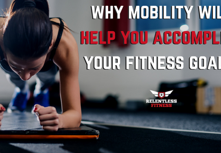 Why Mobility Will Help You Accomplish Your Fitness Goals