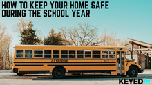 How to Keep your home safe During the School Year