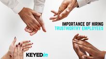 Importance of Hiring Trustworthy Employees