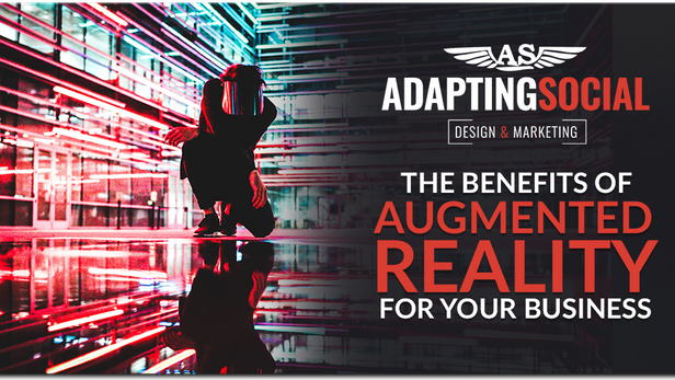 The Benefits of Augmented Reality For Your Business