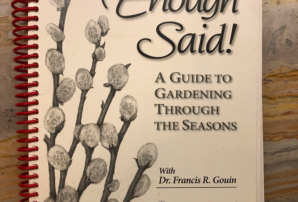 Enough Said: A Guide to Gardening Through the Seasons. SPRING SPECIAL PRICE.