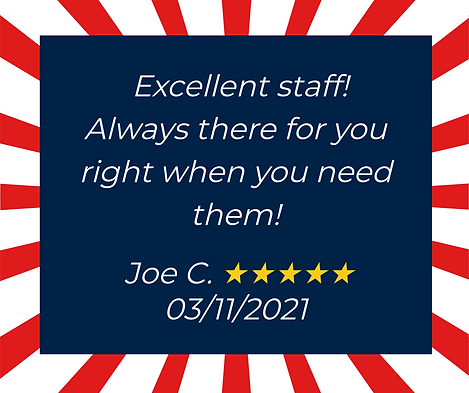 Excellent staff! Always there for you right when you need them! Testimonial from Joe C. 03/11/2021