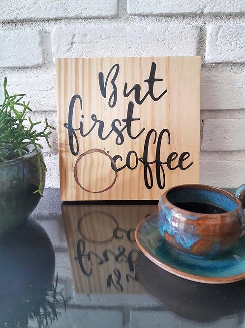 "Placa decorativa ""But first coffee"""