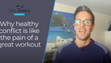 Why healthy conflict is like the pain of a good workout.