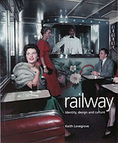 Railway: Identity, Design and Culture Keith Lovegrove