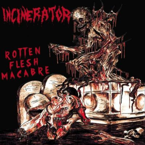 Incinerator - Rotten Flesh Macabre CDEP
