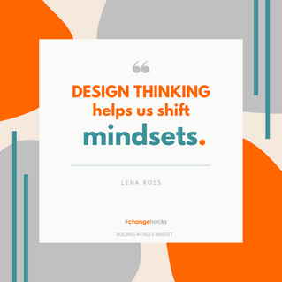 Design Thinking helps us shift mindsets