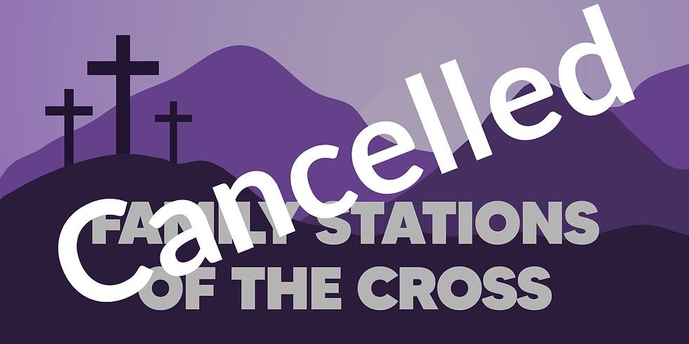 CANCELLED Family Stations of the Cross