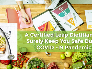 A Certified Leap Dietitian Can Surely Keep You Safe During COVID -19 Pandemic