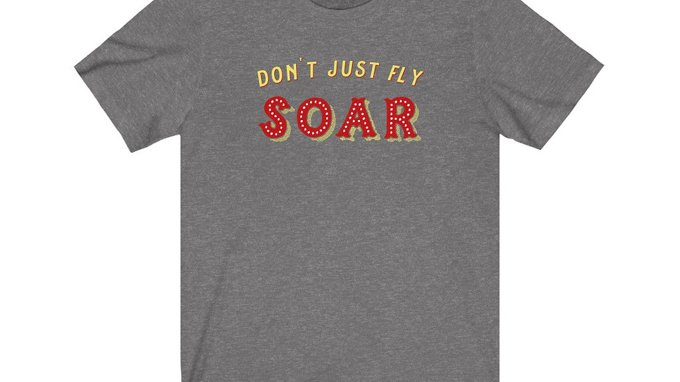 Don't Just Fly, Soar Tee