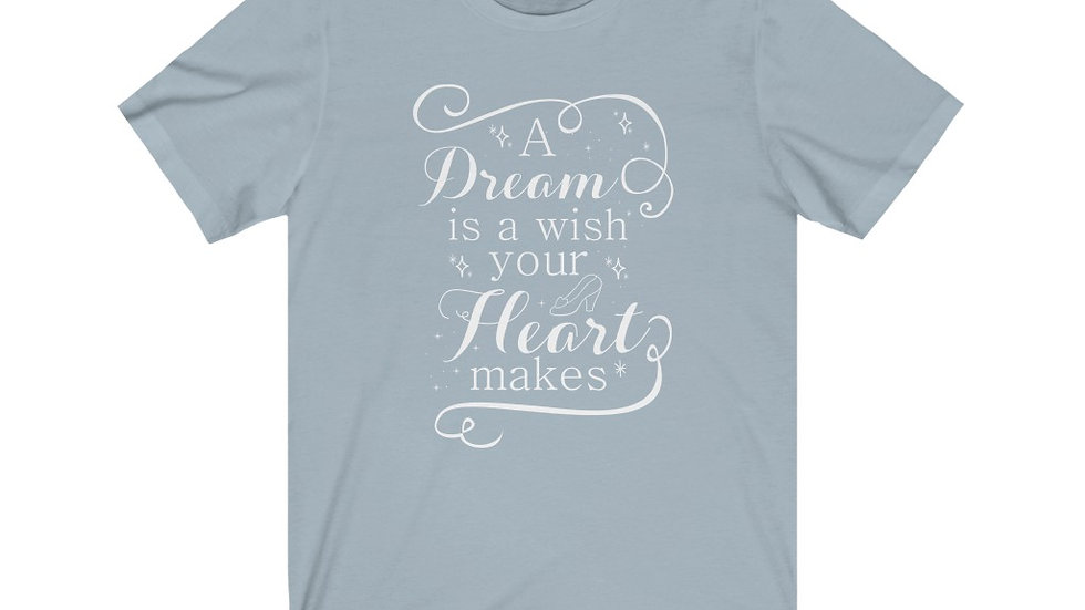 Dream Is A Wish Your Heart Makes Tee