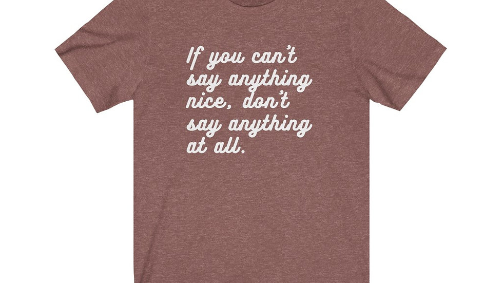 If You Don't Have Anything Nice Tee