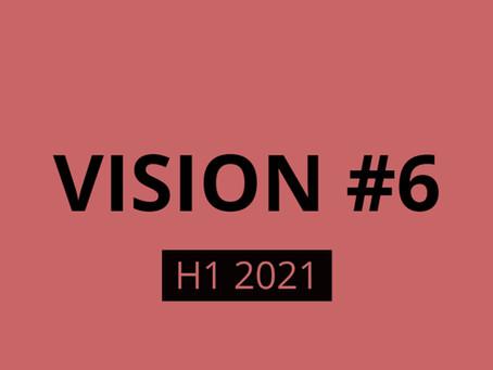 Vision #6 H1 2021