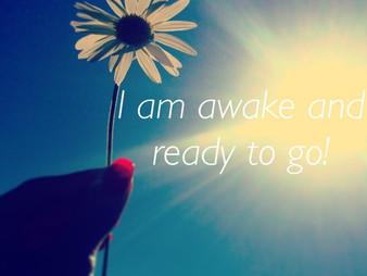 I am awake and ready to go!