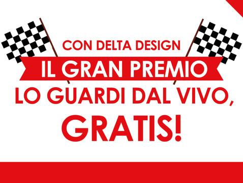 Con Delta Design il Gran Premio lo guardi dal vivo, gratis!