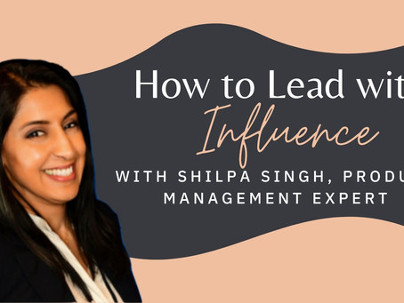 ADP Senior Director of Product Management Shilpa Singh on How to Lead with Supreme Influence