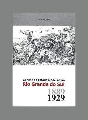 Gênese do Estado Moderno no Rio Grande do Sul 1889-1929
