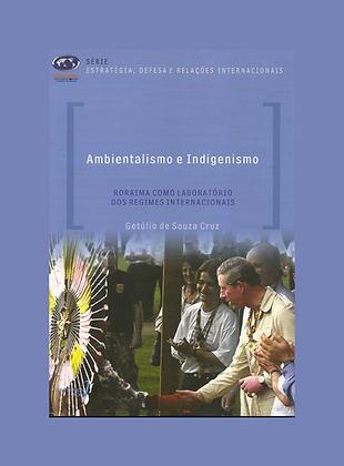 Ambientalismo e Indigenismo-Roraima como laboratório dos regimes internacionais