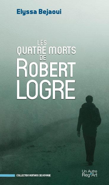 LES QUATRE MORTS DE ROBERT LOGRE