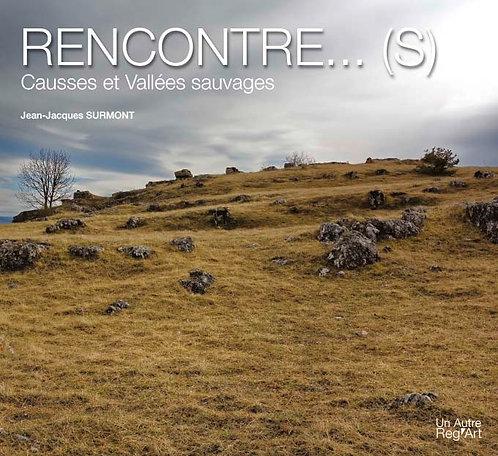 RENCONTRE...(S). Causses et vallées sauvages