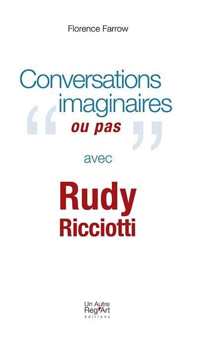 CONVERSATIONS IMAGINAIRES OU PAS AVEC R. RICCIOTTI