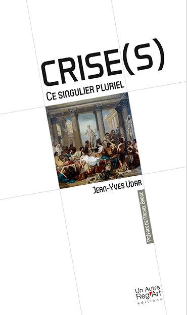 CRISE(S) Ce singulier pluriel