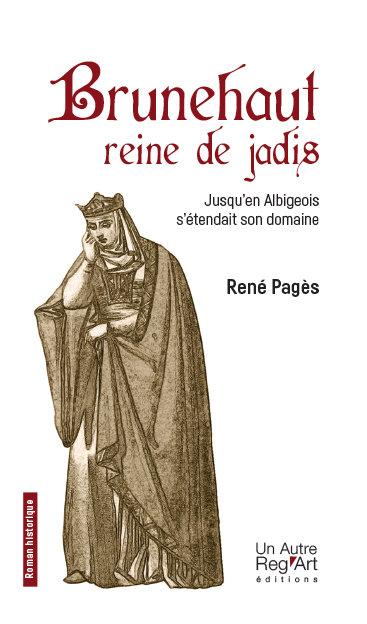 BRUNEHAUT, reine de jadis Jusqu'en Albigeois s'étendait son domaine