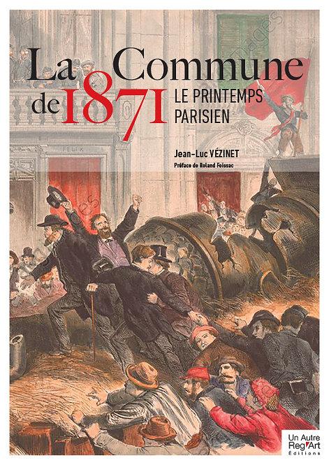 LA COMMUNE DE 1871. Le printemps parisien